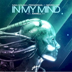 Ivan Gough & Feenixpawl feat. Georgi Kay - In My Mind