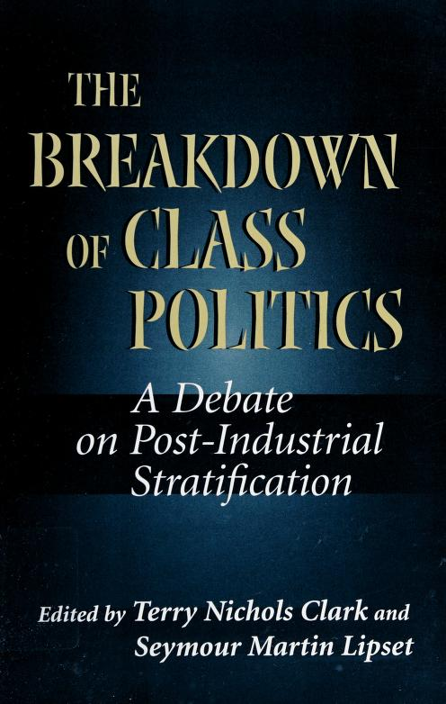 The breakdown of class politics by edited by Terry Nichols Clark and Seymour Martin Lipset