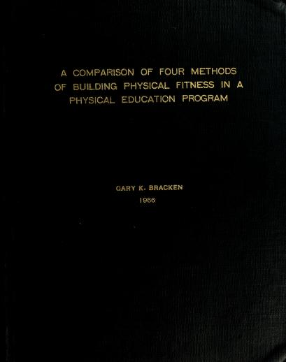 A comparison of four methods of building physical fitness in a physical education program by Gary K. Bracken