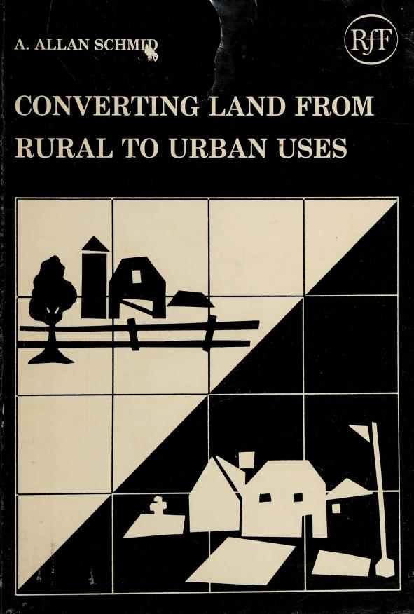 Converting land from rural to urban uses by A. Allan Schmid