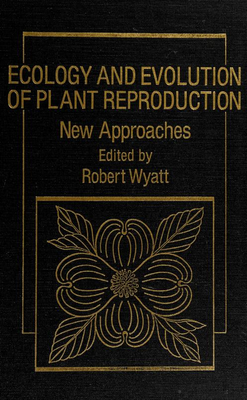 Ecology and evolution of plant reproduction by edited by Robert Wyatt.