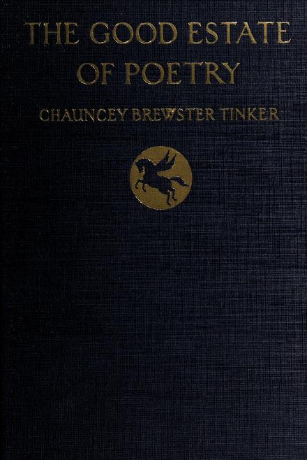 The good estate of poetry. -- by Chauncey Brewster Tinker