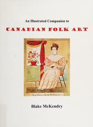 Cover of: An illustrated companion to Canadian folk art | Blake McKendry