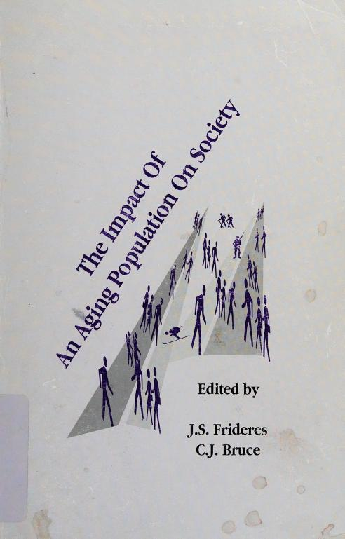 The impact of an aging population on society by edited by J.S. Frideres, C.J. Bruce.