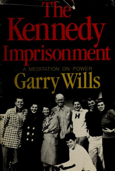The Kennedy Imprisonment by Garry Wills