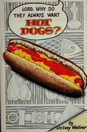 Cover of: Lord, why do they always want hot dogs? | Dotsey Welliver