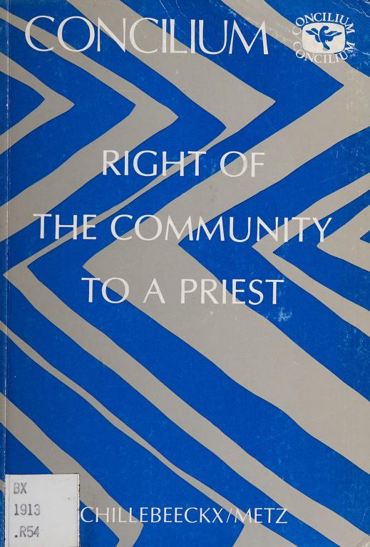 The Right of the community to a priest by edited by Edward Schillebeeckx and Johann-Baptist Metz ; English language editor, Marcus Lefébure.