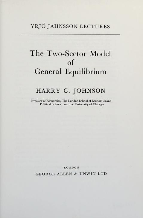 The two-sector model of general equilibrium by Johnson, Harry G.